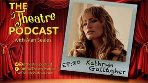 Podcast Exclusive: The Theatre Podcast With Alan Seales: Kathryn Gallagher
