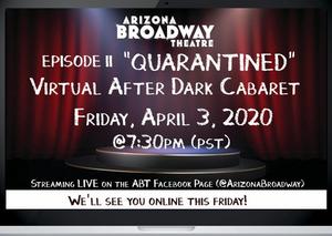 Arizona Broadway Theatre To Live Stream Episode II Of 'Quarantined' Virtual After Dark Cabaret Series