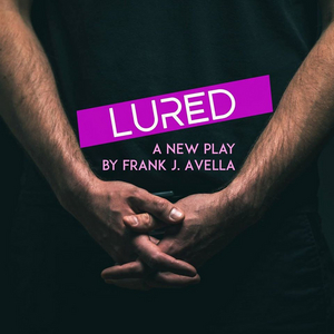 Frank J. Avella's LURED To Run At The Dublin International Gay Theatre Festival In 2021; 2020 Festival Cancelled