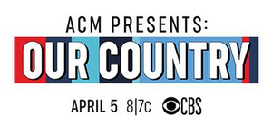 ACM PRESENTS: OUR COUNTRY Reveals Song List