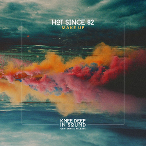 Hot Since 82 Releases New Single 'Make Up'