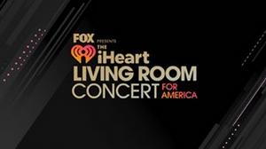 IHEART LIVING ROOM CONCERT FOR AMERICA Raises Over $10 Million