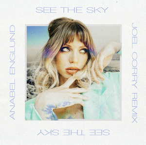 Joel Corry Releases New Remix of Anabel Englund's 'See The Sky'