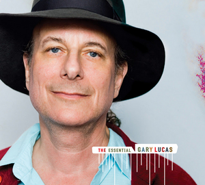 Gary Lucas Upcoming Album THE ESSENTIAL GARY LUCAS Moves Release Date to September 11
