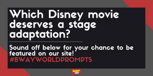 #BWWPrompts: Which Disney Movie Deserves A Stage Adaptation?