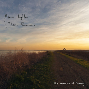 Alec Lytle & Them Rounders Set To Release New Album THE REMAINS OF SUNDAY