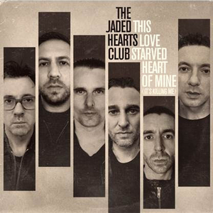 The Jaded Hearts Club Releases 'This Love Starved Heart Of Mine (It's Killing Me)'