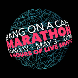 Bang on a Can Will Present ALL LIVE BANG ON A CAN MARATHON