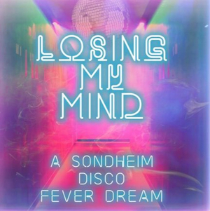 Physical Album for LOSING MY MIND: A SONDHEIM DISCO FEVER DREAM Released in Stores Today!