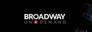 BROADWAY ON DEMAND Streaming Platform to Launch In May