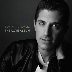 BWW CD Review: Anthony Nunziata's THE LOVE ALBUM Delivers All The Feelings