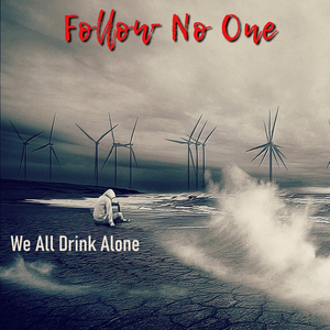 Follow No One Releases New Song 'We All Drink Alone.'