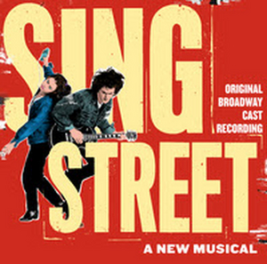 SING STREET Original Broadway Cast Recording Released Today