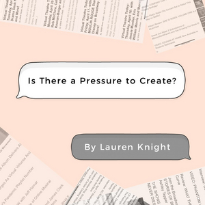 BWW Blog: Is There a Pressure to Create?