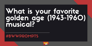#BWWPrompts: What's Your Favorite Golden Age Musical?