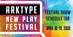 2020 ArkType New Play Festival Continues to Support Playwrights Despite Cancellation