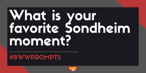 #BWWPrompts: What Is Your Favorite Sondheim Moment?
