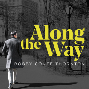 BWW Album Review: Bobby Conte Thornton's ALONG THE WAY Elevates the Standards