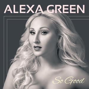 BWW CD Review: Alexa Green SO GOOD Gives Good Green