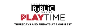 Pittsburg Public Theatre Presents Their Virtual Series PLAYTIME