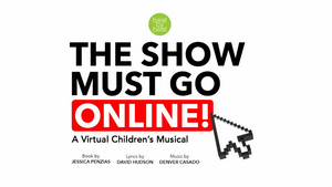 More Than 500 Productions of Children's Musical THE SHOW MUST GO ONLINE! to be Performed Remotely
