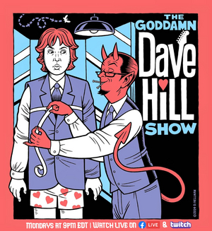 THE GODDAMN DAVE HILL SHOW to Return Temporarily as Weekly Livestream