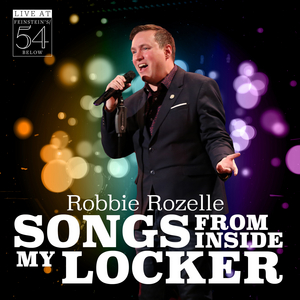 Broadway Records to Release ROBBIE ROZELLE: SONGS FROM INSIDE MY LOCKER –  LIVE AT FEINSTEIN'S/54 BELOW