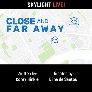 BWW Review: CLOSE AND FAR AWAY Presented Online in Skylight Theatre Company's New Web Reading Series