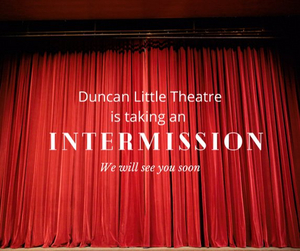 Duncan Little Theatre Reveals it is Taking an 'Intermission'