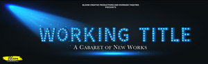 Bloom Creative Productions Seeks Submissions for WORKING TITLE, A CABARET OF NEW WORKS