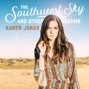 Karen Jonas Announces Release Date for New Album THE SOUTHWEST SKY AND OTHER DREAMS