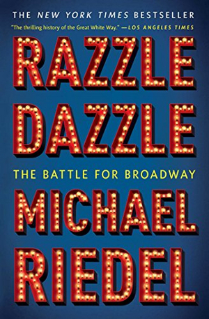 BWW Book Club: Read an Excerpt From Michael Riedel's RAZZLE DAZZLE: THE BATTLE FOR BROADWAY - Chapters 7, 8 & 9