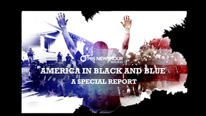 PBS NewsHour Weekend to Air AMERICA IN BLACK AND BLUE 2020