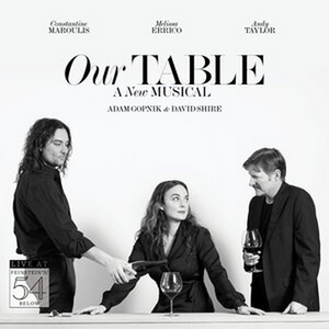 Original Cast Recording of OUR TABLE Featuring Melissa Errico and Constantine Maroulis Now Available