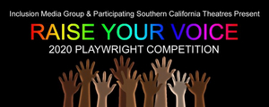Inclusion Media Group and Southern California Theatres Announce 2020 RAISE YOUR VOICE Playwright Competition