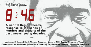 Black Theatre Troupe of Upstate NY Presents 8:46, a Theatrical Presentation Addressing Systemic Racism