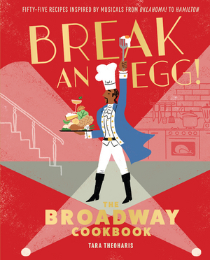 Celebrate HAMILTON's Release on Disney+ With 'My Shot' Recipes From BREAK AN EGG! THE BROADWAY COOKBOOK