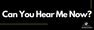 The International Association of Blacks in Dance Announces Can You Hear Me Now? Campaign
