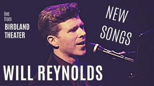 Tune in to Watch the Live Hosted Concert of WILL REYNOLDS AT THE BIRDLAND THEATER