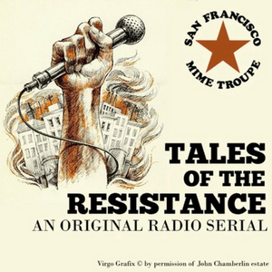 San Francisco Mime Troupe to Present Radio Play TALES OF THE RESISTANCE