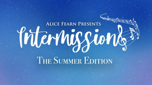 Alice Fearn Announces INTERMISSIONS The Summer Edition; First Guests Are Shan Ako and Sam Tutty