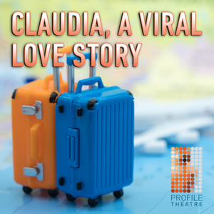 BWW Review: CLAUDIA, A VIRAL LOVE STORY at Profile Theatre