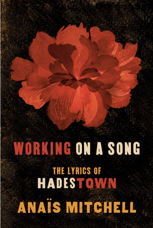 Anaïs Mitchell Will Release WORKING ON A SONG: THE LYRICS OF HADESTOWN Book This Fall