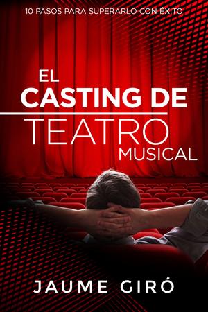 Jaume Giró publica EL CASTING DE TEATRO MUSICAL