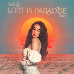 Naika Releases Debut EP LOST IN PARADISE PT. 1