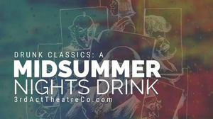 3rd Act Theatre Company to Present DRUNK CLASSICS: A MIDSUMMER NIGHT'S DRUNK Fundraising Tour