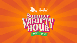 Details Announced for THE MUNY 2020 SUMMER VARIETY HOUR LIVE, Featuring Exclusive Clips, New Performances & More
