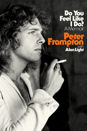 DO YOU FEEL LIKE I DO?: A MEMOIR by Peter Frampton to be Released in October