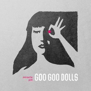 Goo Goo Dolls' MIRACLE PILL (Deluxe Edition) Out Today
