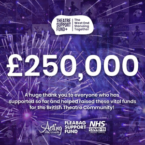 Theatre Support Fund + Raises £250,000 With 'The Show Must Go On!' Initiative